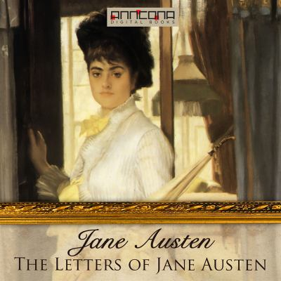The letters of Jane Austen : selected from the compilation of her great nephew Edward, Lord Bradbourne