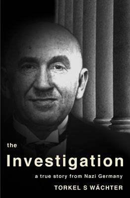 The investigation : a true story from Nazi Germany