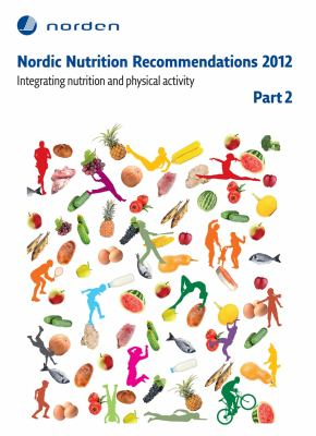 Nordic nutrition recommendations 2012. P. 2, Energy, fat and fatty acids, carbohydrates, protein, alcohol, fluid and water balance and physical activity