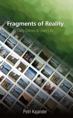 Fragments of reality : daily entries of lived life