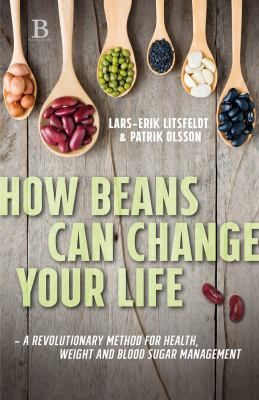 How beans can change your life : a revolutionary approach to health, weight and blood sugar